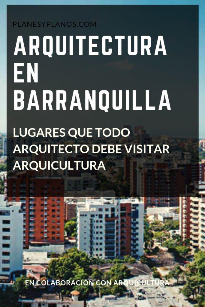 Arquitectura en Barranquilla, lugares que todo arquitecto debe visitar